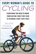 Every Woman's Guide to Cycling by Selene Yeager: Book Cover