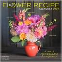 2015 The Flower Recipe Wall Calendar by Alethea Harampolis: Calendar Cover