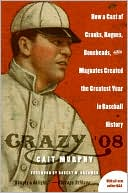 download Crazy '08 : How a Cast of Cranks, Rogues, Boneheads, and Magnates Created the Greatest Year in Baseball History book