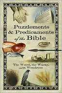 download Puzzlements and Predicaments of the Bible : The Weird, the Wacky, and the Wondrous book