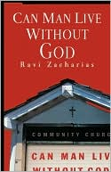 Can Man Live Without God by Ravi Zacharias: Book Cover