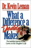 What a Difference a Daddy Makes by Kevin Leman: Book Cover