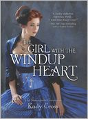 The Girl with the Windup Heart (Steampunk Chronicles Series) by Kady Cross: Book Cover
