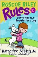 Don't Swap Your Sweater for a Dog (Roscoe Riley Rules Series #3) by Katherine Applegate: Book Cover