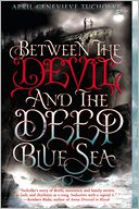 Between the Devil and the Deep Blue Sea by April Genevieve Tucholke: Book Cover