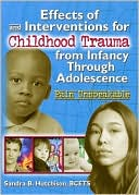 download Effects of and Interventions for Childhood Trauma from Infancy through Adolescence : Pain Unspeakable book