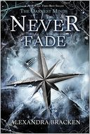 Never Fade (A Darkest Minds Novel) by Alexandra Bracken: Book Cover