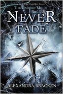 Never Fade (A Darkest Minds Novel) by Alexandra Bracken: Book Cover