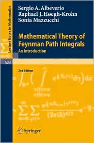 Mathematical Theory of Feynman Path Integrals Rafael H?egh-Krohn, Sergio Albeverio, Sonia Mazzucchi
