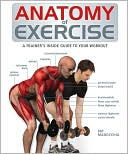 download Anatomy of Exercise : A Trainer's Guide to Your Workout book