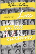 Lies We Tell Ourselves by Robin Talley: Book Cover