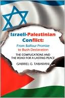 Israeli-Palestinian Conflict: From Balfour Promise to Bush Declaration: THE COMPLICATIONS AND THE ROAD FOR A LASTING PEACE