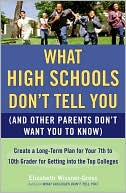 download What High Schools Don't Tell You (and Other Parents Don't Want You to Know) : Create a Long-Term Plan for Your 7th to 10th Grader for Getting Into the Top Colleges book