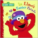 In Elmo's Easter Parade by Naomi Kleinberg: Book Cover