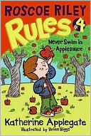 Never Swim in Applesauce (Roscoe Riley Rules Series #4) by Katherine Applegate: Book Cover