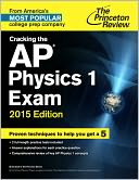 Cracking the AP Physics 1 Exam, 2015 Edition by Princeton Review: NOOK Book Cover