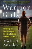 download Warrior Girls : Protecting Our Daughters Against the Injury Epidemic in Women's Sports book