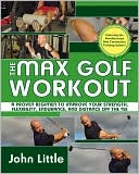 download The Max Golf Workout : A Proven Regimen to Improve Your Strength, Flexibility, Endurance, and Distance Off the Tee book
