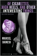 download Of Cigarettes, High Heels, and Other Interesting Things, Second Edition : An Introduction to Semiotics book