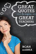 Great Quotes to Inspire Great Teachers by Noah benShea: NOOK Book Cover