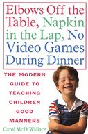 Elbows Off the Table, Napkin in the Lap, No Video Games During Dinner by Carol McD. Wallace: NOOK Book Cover