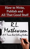 How to Write, Publish and All That Good Stuff by R.L. Mathewson: NOOK Book Cover