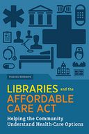 Libraries and the Affordable Care Act by Francisca Goldsmith: NOOK Book Cover