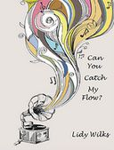 Can You Catch My Flow? by Lidy Wilks: NOOK Book Cover