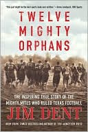 Twelve Mighty Orphans by Jim Dent: Book Cover