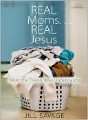 Real Moms...Real Jesus by Jill Savage: Book Cover
