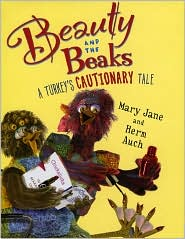beauty and beaks  a turkeys cautionary tale by mary jane auch