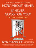 How About Never--Is Never Good for You? by Bob Mankoff: Book Cover
