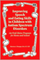 download Improving Speech and Eating Skills in Children with Autism Spectrum Disorders - an Oral Motor Program for Home and School book