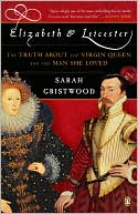 Elizabeth and Leicester by Sarah Gristwood: Book Cover