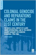 download Colonial Genocide and Reparations Claims in the 21st Century : The Socio-Legal Context of Claims under International Law by the Herero against Germany for Genocide in Namibia, 1904-1908 book