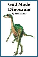 God Made Dinosaurs by Brad Harrub: Book Cover