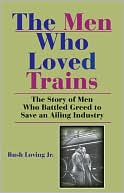 Men Who Loved Trains by Rush Loving: Book Cover
