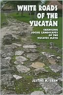 White Roads of the Yucatan by Justine M. Shaw: Book Cover