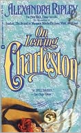 On Leaving Charleston by Alexandra Ripley: Book Cover