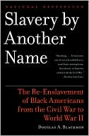 download Slavery By Another Name : The Re-Enslavement of Black Americans from the Civil War to World War II book