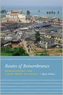 download Routes of Remembrance : Refashioning the Slave Trade in Ghana book