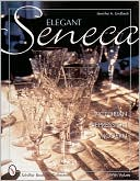 download Elegant Seneca Glass : Victorian, Depression and Modern book