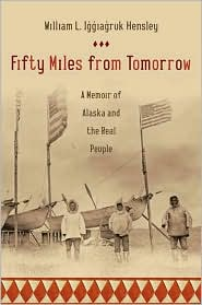 Fifty Miles from Tomorrow by William L. Iggiagruk Hensley: Book Cover