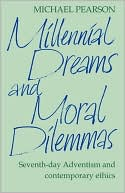 download Millennial Dreams and Moral Dilemmas : Seventh-Day Adventism and Contemporary Ethics book