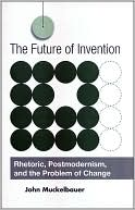 download The Future of Invention : Rhetoric, Postmodernism, and the Problem of Change book
