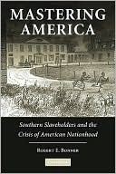 download Mastering America : Southern Slaveholders and the Crisis of American Nationhood book