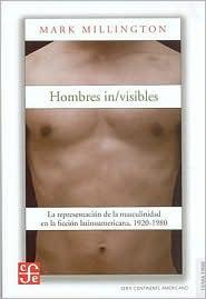 Hombres in/visibles. La representacion de la masculinidad en la ficcion latinoamericana, 1920-1980