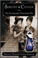 Sorcery and Cecelia or the Enchanted Chocolate Pot by Patricia C. Wrede: Book Cover