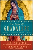 Our Lady of Guadalupe by Carl Anderson: Book Cover