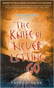 The Knife of Never Letting Go (Chaos Walking Series #1) by Patrick Ness: Book Cover